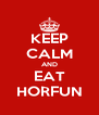 KEEP CALM AND EAT HORFUN - Personalised Poster A4 size