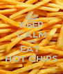 KEEP CALM AND EAT  HOT CHIPS - Personalised Poster A4 size