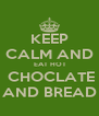 KEEP CALM AND  EAT HOT  CHOCLATE AND BREAD - Personalised Poster A4 size