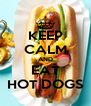 KEEP CALM AND EAT HOT DOGS - Personalised Poster A4 size