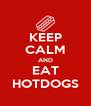 KEEP CALM AND EAT HOTDOGS - Personalised Poster A4 size