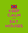 KEEP CALM and EAT HOUSES - Personalised Poster A4 size