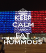 KEEP CALM AND EAT HUMMOUS - Personalised Poster A4 size