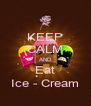 KEEP CALM AND Eat Ice - Cream - Personalised Poster A4 size