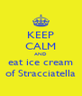 KEEP CALM AND eat ice cream of Stracciatella - Personalised Poster A4 size