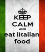 KEEP CALM AND eat iItalian  food - Personalised Poster A4 size
