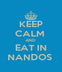 KEEP CALM  AND  EAT IN NANDOS  - Personalised Poster A4 size