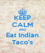KEEP CALM AND Eat Indian Taco's - Personalised Poster A4 size