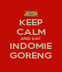 KEEP CALM AND EAT INDOMIE GORENG - Personalised Poster A4 size
