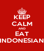 KEEP CALM AND EAT INDONESIAN - Personalised Poster A4 size