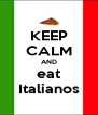 KEEP CALM AND eat Italianos - Personalised Poster A4 size
