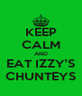 KEEP CALM AND EAT IZZY'S CHUNTEYS - Personalised Poster A4 size