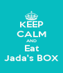KEEP CALM AND Eat Jada's BOX - Personalised Poster A4 size