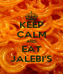 KEEP CALM AND EAT JALEBI'S - Personalised Poster A4 size