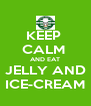KEEP  CALM  AND EAT JELLY AND ICE-CREAM - Personalised Poster A4 size
