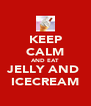 KEEP CALM AND EAT JELLY AND  ICECREAM - Personalised Poster A4 size