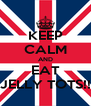 KEEP CALM AND EAT JELLY TOTS!! - Personalised Poster A4 size