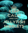 KEEP CALM AND EAT JELLYFISH NIBBLETS - Personalised Poster A4 size