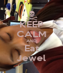 KEEP CALM AND Eat Jewel - Personalised Poster A4 size