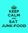 KEEP CALM AND EAT  JUNK-FOOD - Personalised Poster A4 size