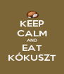 KEEP CALM AND EAT KÓKUSZT - Personalised Poster A4 size
