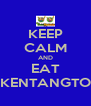 KEEP CALM AND EAT KENTANGTO - Personalised Poster A4 size