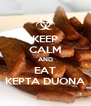 KEEP CALM AND EAT KEPTA DUONA - Personalised Poster A4 size