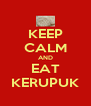 KEEP CALM AND EAT KERUPUK - Personalised Poster A4 size