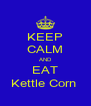 KEEP CALM AND EAT Kettle Corn  - Personalised Poster A4 size