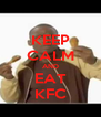 KEEP CALM AND EAT KFC - Personalised Poster A4 size