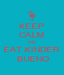 KEEP CALM AND EAT KINDER  BUENO - Personalised Poster A4 size