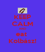 KEEP CALM AND eat  Kolbász! - Personalised Poster A4 size
