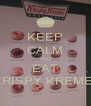 KEEP CALM AND EAT KRISPY KREME! - Personalised Poster A4 size