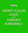KEEP CALM AND EAT KRISPY KREMES! - Personalised Poster A4 size