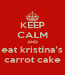 KEEP CALM AND eat kristina's carrot cake - Personalised Poster A4 size
