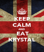 KEEP CALM AND  EAT KRYSTAL - Personalised Poster A4 size