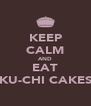 KEEP CALM AND EAT KU-CHI CAKES - Personalised Poster A4 size