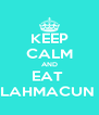 KEEP CALM AND EAT  LAHMACUN  - Personalised Poster A4 size