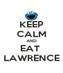 KEEP CALM AND EAT  LAWRENCE - Personalised Poster A4 size