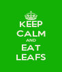 KEEP CALM AND EAT LEAFS - Personalised Poster A4 size