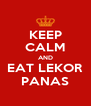 KEEP CALM AND EAT LEKOR PANAS - Personalised Poster A4 size