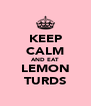 KEEP CALM AND EAT LEMON TURDS - Personalised Poster A4 size