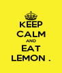 KEEP CALM AND EAT LEMON . - Personalised Poster A4 size