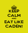 KEEP CALM AND EAT LIKE CADEN! - Personalised Poster A4 size
