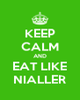 KEEP CALM AND EAT LIKE NIALLER - Personalised Poster A4 size