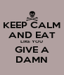 KEEP CALM AND EAT LIKE YOU GIVE A DAMN - Personalised Poster A4 size