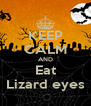 KEEP CALM AND Eat Lizard eyes - Personalised Poster A4 size