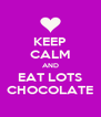 KEEP CALM AND EAT LOTS CHOCOLATE - Personalised Poster A4 size