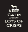 KEEP CALM AND EAT LOTS OF CRISPS - Personalised Poster A4 size