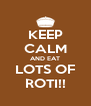 KEEP CALM AND EAT LOTS OF ROTI!! - Personalised Poster A4 size
